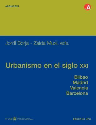Urbanismo en el siglo XXI. Bilbao, Madrid, Valencia, Barcelona  by  Jordi Borja