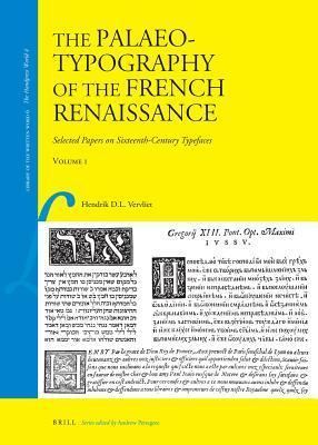 The Palaeotypography of the French Renaissance (2 Vols): Selected Papers on Sixteenth-Century Typefaces Hendrik Vervliet