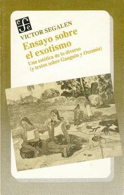 Ensayo Sobre El Exotismo. Una Estetica de Lo Diverso y Textos Sobre Gauguin y Oceania Victor Segalen