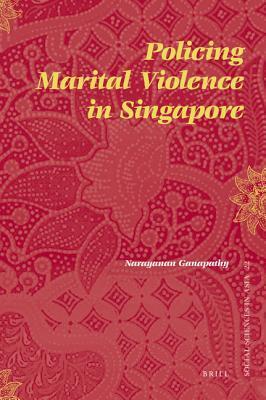 Policing Marital Violence in Singapore  by  Ganapathy Narayanan