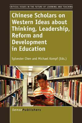 Chinese Scholars on Western Ideas about Thinking, Leadership, Reform and Development in Education Sylvester Chen