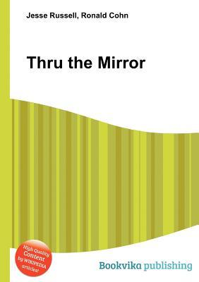 Thru the Mirror  by  Jesse Russell