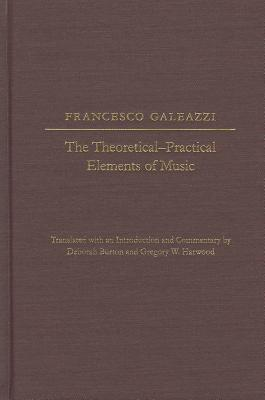 The The Theoretical-Practical Elements of Music, Parts III and IV Francesco Galeazzi