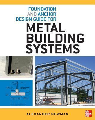 Foundation and Anchor Design Guide for Metal Building Systemfoundation and Anchor Design Guide for Metal Building Systems S  by  Alexander Newman