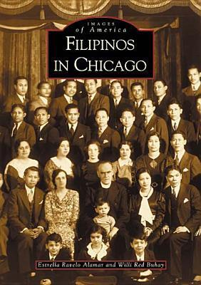 Filipinos in Chicago (Images of America: Illinois) Estrella Ravelo Alamar