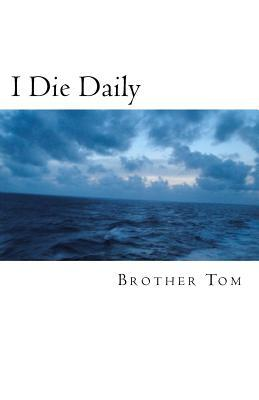 I Die Daily Brother Tom