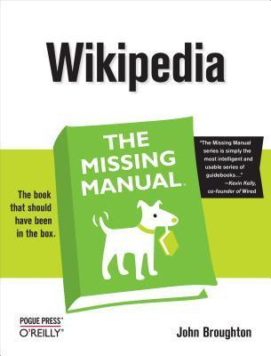 Wikipedia: The Missing Manual: The Missing Manual  by  John Broughton