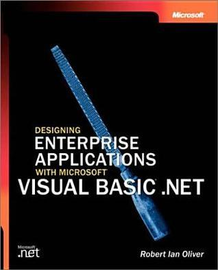 Designing Enterprise Applications with Microsoft(r) Visual Basic(r) .Net  by  Robert Ian Oliver