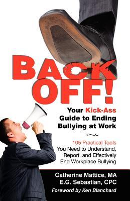 Back Off! Your Kick-Ass Guide to Ending Bullying @ Work Catherine Mattice