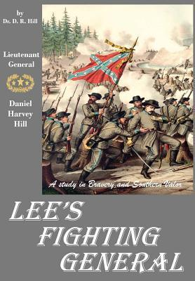 Lees Fighting General: A Study of Bravery and Southern Valor D.R. Hill