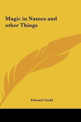 Magic in Names and Other Things Edward Clodd
