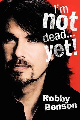 Im Not Dead... Yet! Robby Benson