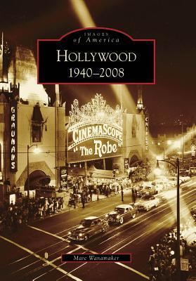 Hollywood: 1940-2008 Marc Wanamaker