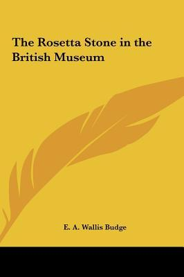 The Rosetta Stone in the British Museum  by  E.A. Wallis Budge