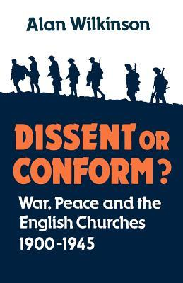 Dissent or Conform?: War, Peace and the English Churches 1900-1945  by  Alan Wilkinson