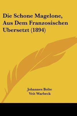 Die Schone Magelone, Aus Dem Franzosischen Ubersetzt (1894)  by  Johannes Bolte