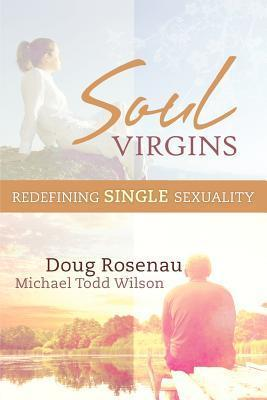 Soul Virgins: Redefining Single Sexuality Doug Rosenau