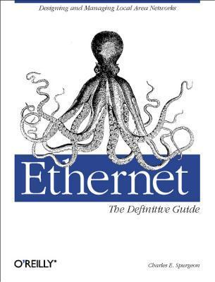 Ethernet: The Definitive Guide: The Definitive Guide  by  Charles E. Spurgeon