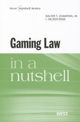 Gaming Law in a Nutshell (In a Nutshell Walter T. Champion Jr.