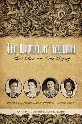 The Women of Haywood: Their Lives-Our Legacy Cynthia A. Bond Hopson