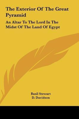 The Exterior Of The Great Pyramid: An Altar To The Lord In The Midst Of The Land Of Egypt  by  Basil Stewart