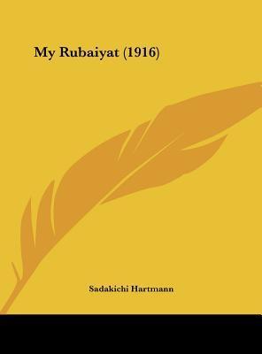My Rubaiyat (1916)  by  Sadakichi Hartmann