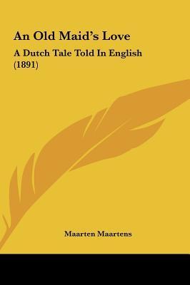 An Old Maids Love: A Dutch Tale Told In English (1891) Maarten Maartens
