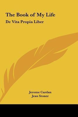 The Book of My Life: De Vita Propia Liber  by  Jerome Cardan