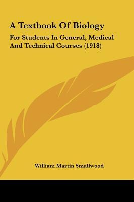 A Text-book of Biology for Students in General, Medical and Technical Courses  by  William Martin Smallwood
