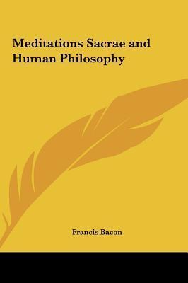 Meditations Sacrae and Human Philosophy Meditations Sacrae and Human Philosophy Francis Bacon