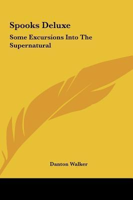 Spooks Deluxe: Some Excursions Into The Supernatural Danton Walker