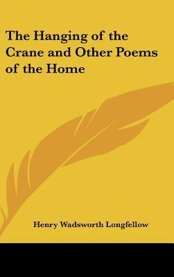 The Hanging of the Crane and Other Poems of the Home  by  Henry Wadsworth Longfellow