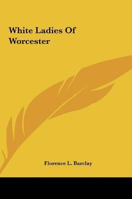 White Ladies of Worcester Florence L. Barclay