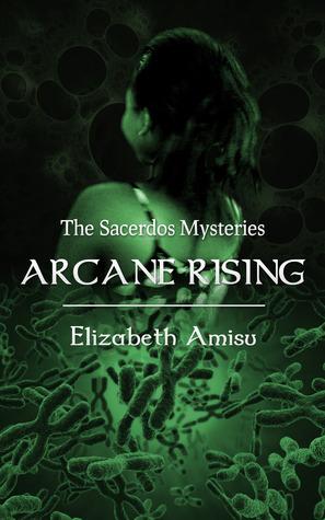 Arcane Rising (The Sacerdos Mysteries, #2)  by  Elizabeth Amisu
