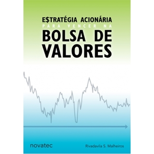 Estratégia Acionária Para Vencer na Bolsa de Valores  by  Rivadavila S. Malheiros