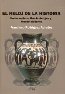 El reloj de la historia. Homo sapiens, Grecia antigua y mundo moderno  by  Francisco Rodríguez Adrados