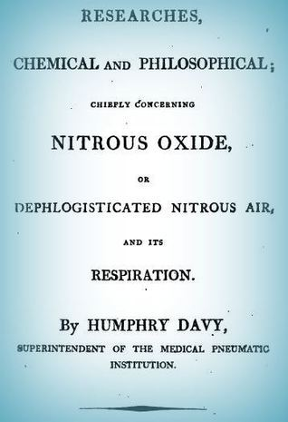Researches, Chemical and Philosophical, Chiefly Concerning Nitrous Oxide, or Dephlogisticated Nitrous Air, and Its Respiration.  by  Humphry Davy