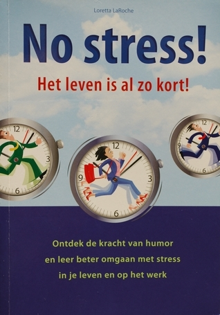No stress! Het leven is al zo kort! Ontdek de kracht van humor en leer beter omgaan met stress in je leven en op het werk Loretta LaRoche