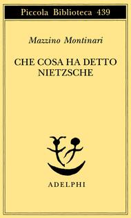 Che cosa ha detto Nietzsche Mazzino Montinari