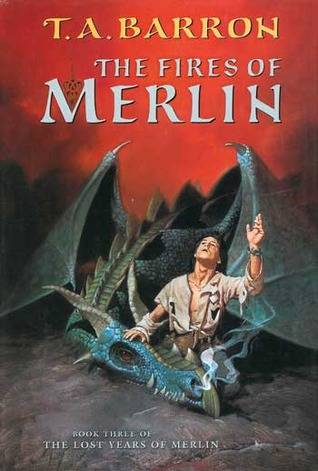 The Fires Of Merlin (The Lost Years of Merlin, #3) T.A. Barron