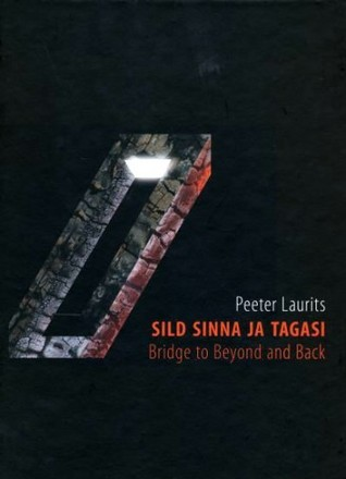 Sild sinna ja tagasi / Bridge to Beyond and Back Peeter Laurits