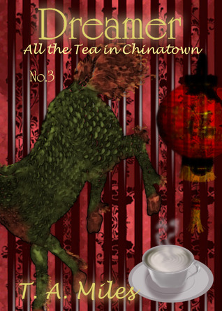 Dreamer: All the Tea in Chinatown  by  T.A. Miles