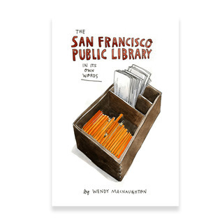 The San Francisco Public Library In Its Own Words  by  Wendy MacNaughton