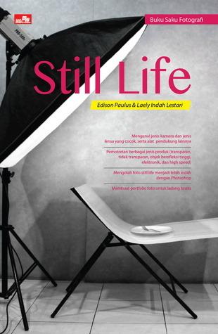Buku Saku Fotografi: Still Life  by  Edison Paulus