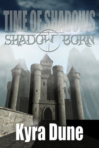 Shadow Born - Time of Shadows: Book One Kyra Dune