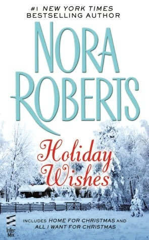 Holiday Wishes: Home for Christmas / All I Want for Christmas  by  Nora Roberts