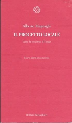 Il Progetto Locale. Verso la Coscienza di Luogo Alberto Magnaghi