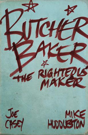 Butcher Baker, the Righteous Maker Joe Casey