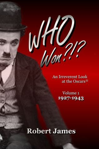 WHO Won?!?: An Irreverent Look at the Oscars: 1927-1943 (Volume 1)  by  Robert      James