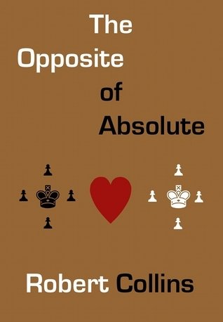 The Opposite of Absolute  by  Robert  Collins